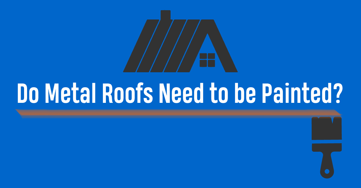 Do Metal Roofs Need to be Painted?
