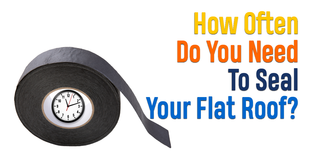 How Often Do You Need To Seal Your Flat Roof?