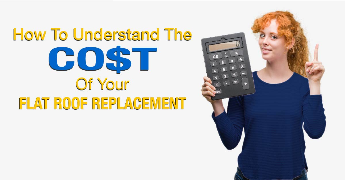 How to understand the cost of your flat roof replacement