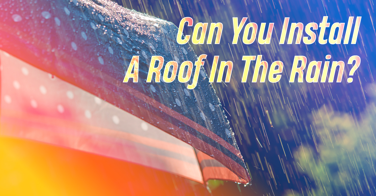 Can You Install A Roof In The Rain?