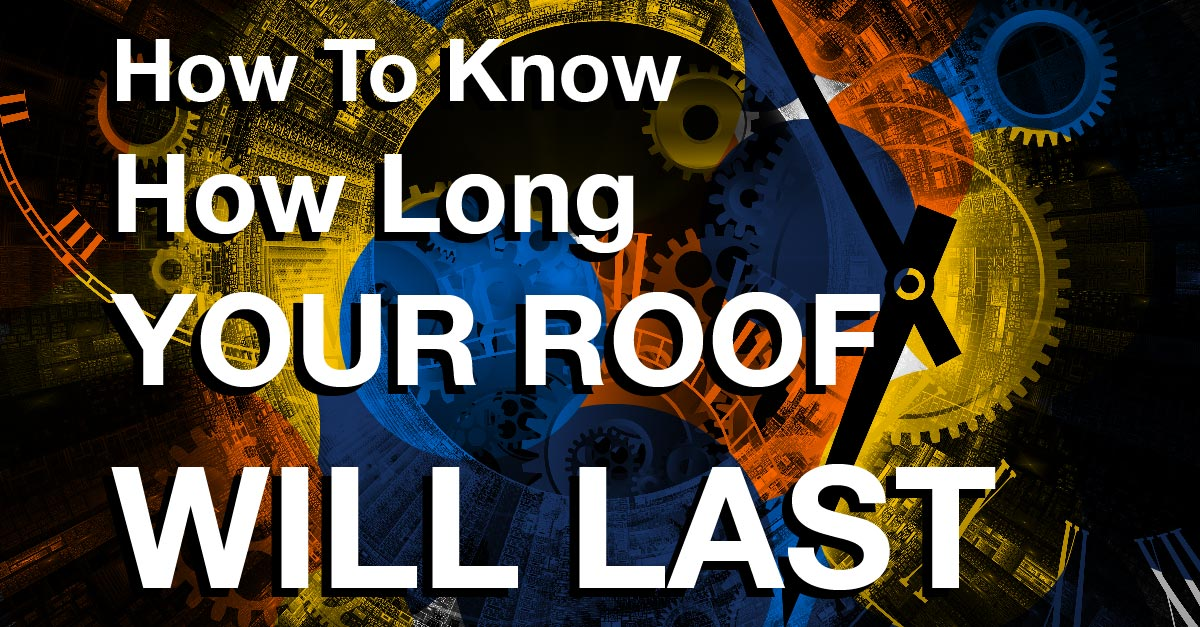 How To Know How Long Your Roof Will Last