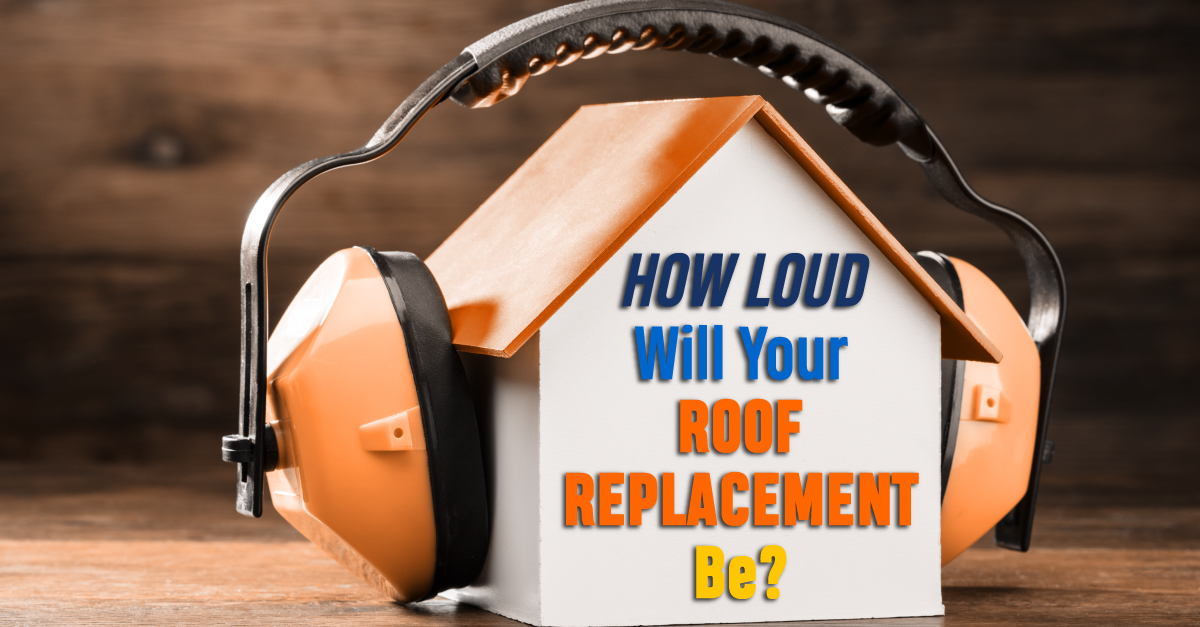 How Loud Will Your Roof Replacement Be?