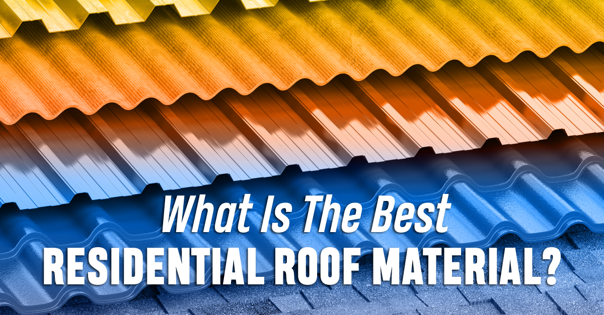What Is The Best Residential Roof Material?