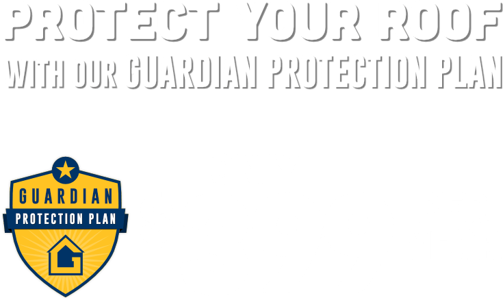 Protect Your Roof with our Guardian Protection Plan for only $399 per Year